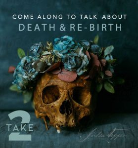 Talk about Death & Re-birth TAKE 2 @ Zoom online RSVP for link by 1.30pm 16 May