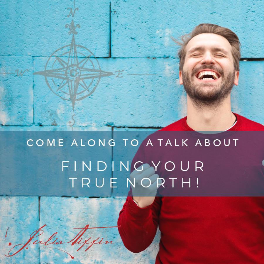 TALK - Finding your True North! @ Julia Tiffin's Practice