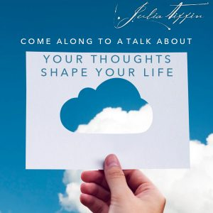 Your Thoughts Shape Your Life TALK @ Julia Tiffin's Practice